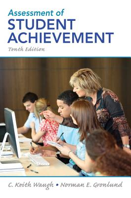Assessment of Student Achievement By Waugh, C. Keith/ Gronlund, Norman E.
